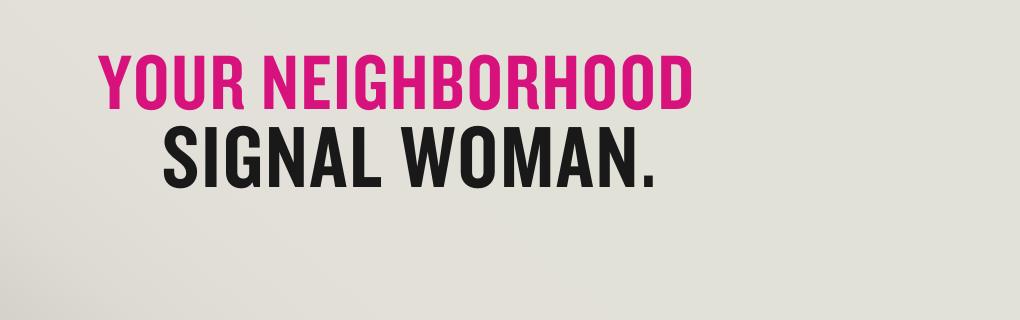 Your Neighborhood Signal Woman.